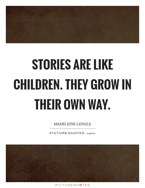 Stories are like children. They grow in their own way Picture Quote #1