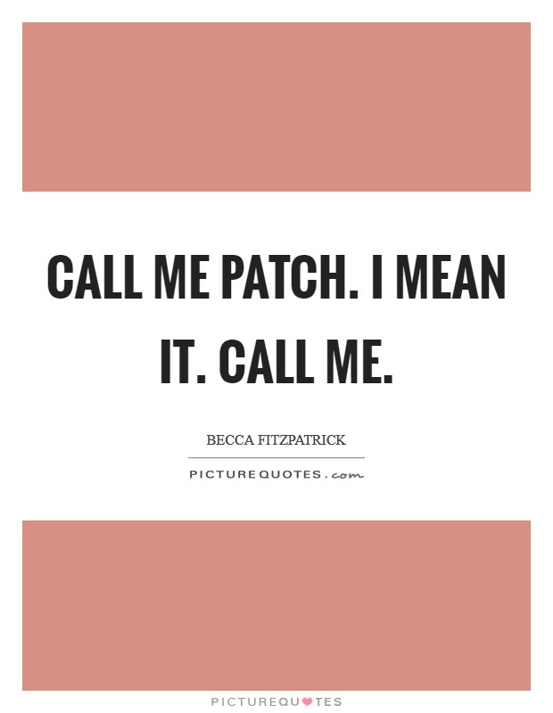 Call me Patch. I mean it. Call me Picture Quote #1