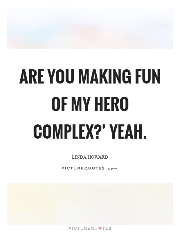 Are you making fun of my hero complex?' Yeah Picture Quote #1