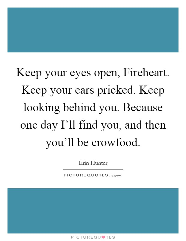 Keep your eyes open, Fireheart. Keep your ears pricked. Keep looking behind you. Because one day I'll find you, and then you'll be crowfood Picture Quote #1