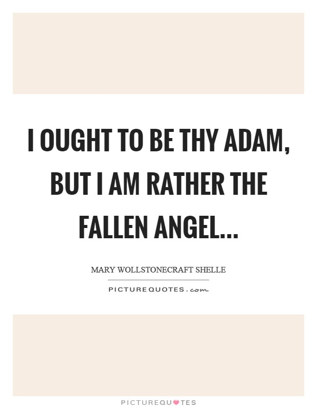 I ought to be thy Adam, but I am rather the fallen angel Picture Quote #1
