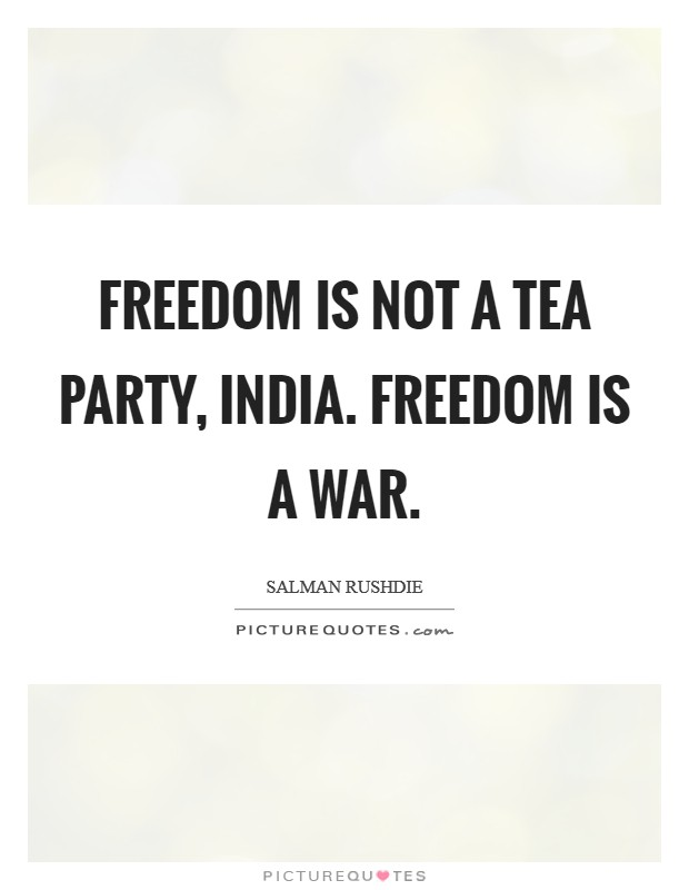 Freedom is not a tea party, India. Freedom is a war Picture Quote #1