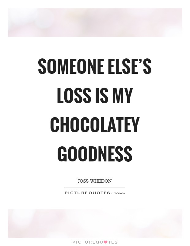 Someone else's loss is my chocolatey goodness Picture Quote #1
