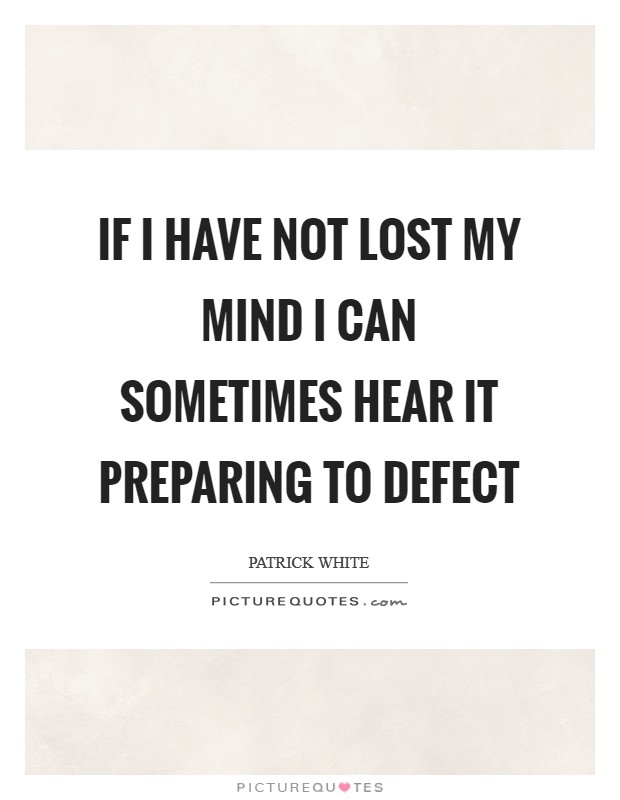 If I have not lost my mind I can sometimes hear it preparing to defect Picture Quote #1