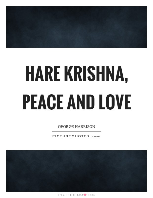 Hare Krishna, Peace and Love Picture Quote #1