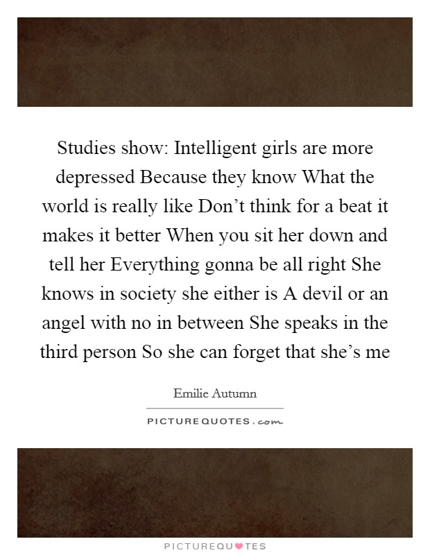 Studies show: Intelligent girls are more depressed Because they