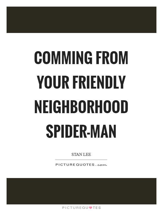 Comming from your friendly neighborhood Spider-Man Picture Quote #1