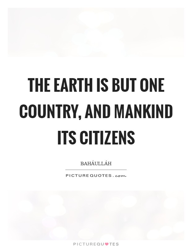 The earth is but one country, and mankind its citizens Picture Quote #1