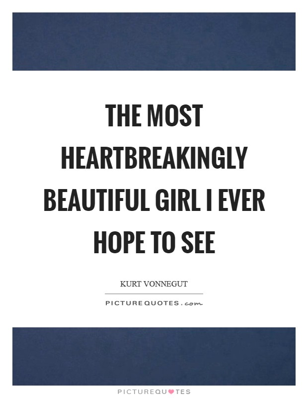 The most heartbreakingly beautiful girl I ever hope to see Picture Quote #1