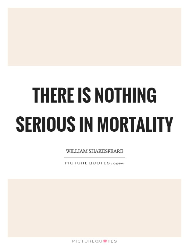 There is nothing serious in Mortality Picture Quote #1