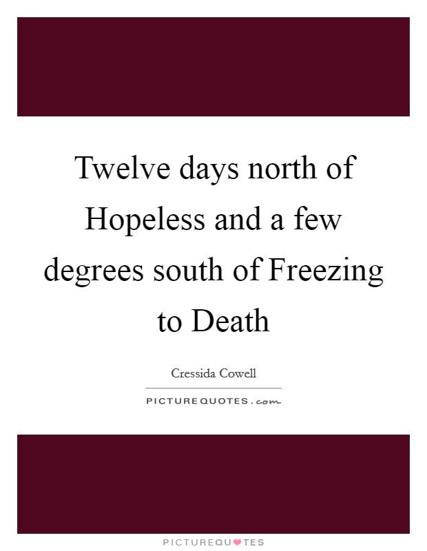 Twelve days north of Hopeless and a few degrees south of Freezing to Death Picture Quote #1