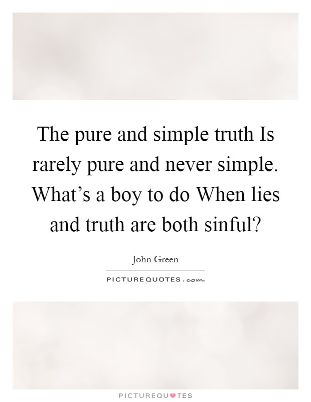 The pure and simple truth Is rarely pure and never simple. What's a boy to do When lies and truth are both sinful? Picture Quote #1