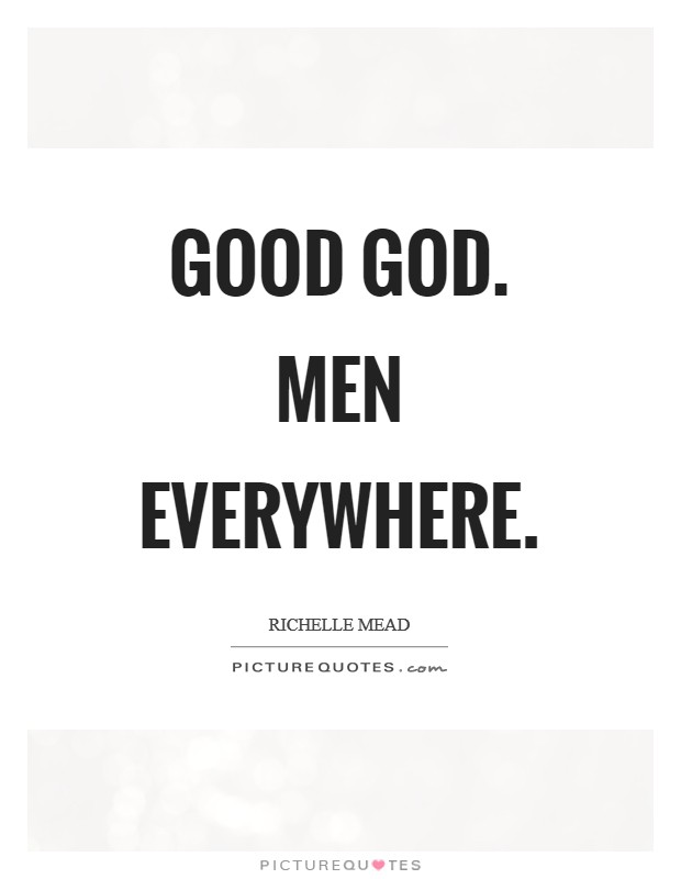 Good God. Men everywhere Picture Quote #1