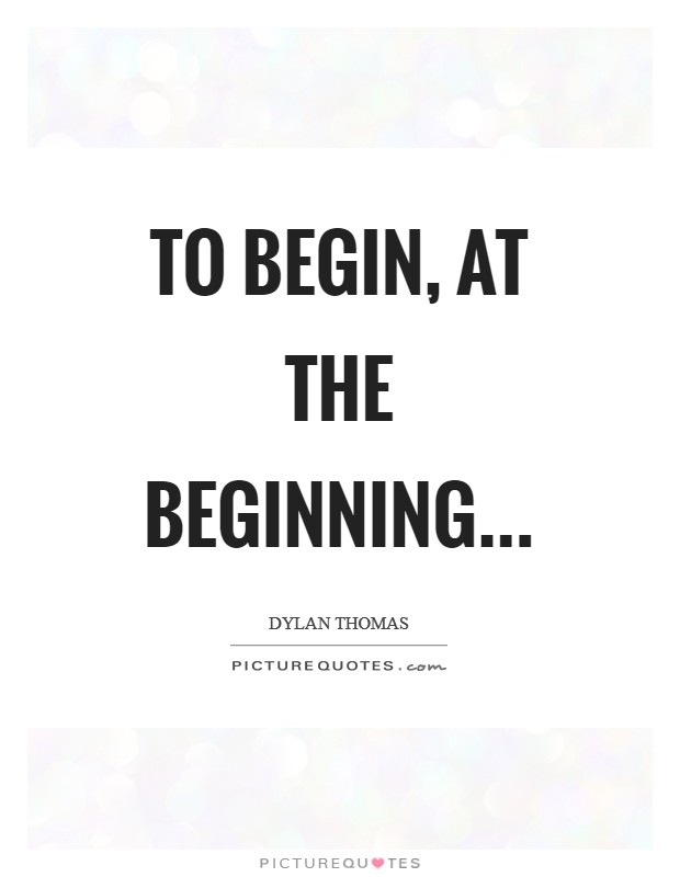 To begin, at the beginning Picture Quote #1