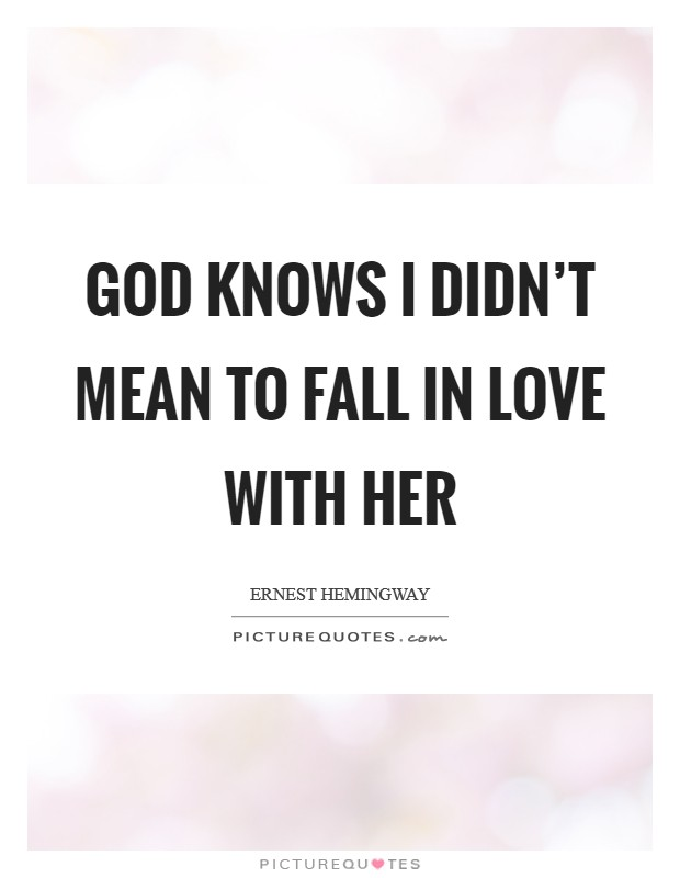 God knows I didn't mean to fall in love with her Picture Quote #1