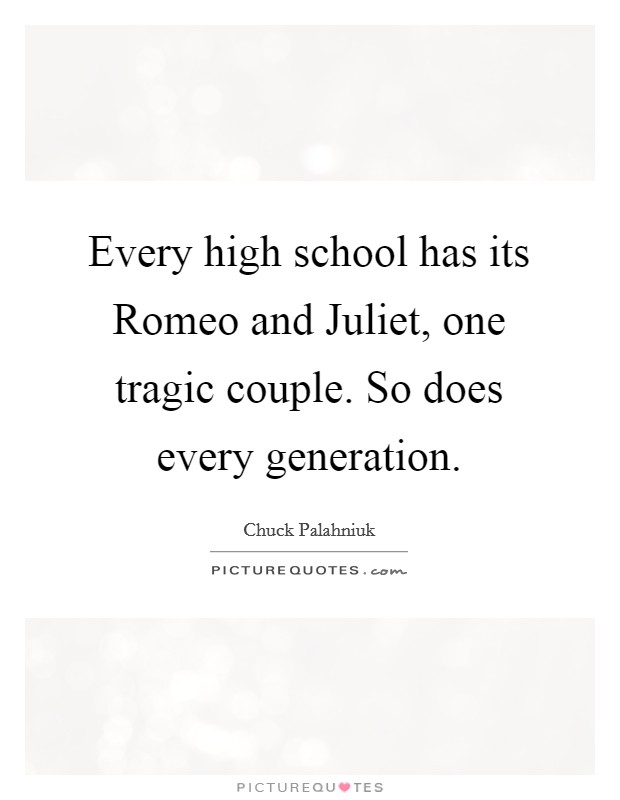 Every high school has its Romeo and Juliet, one tragic couple. So does every generation Picture Quote #1