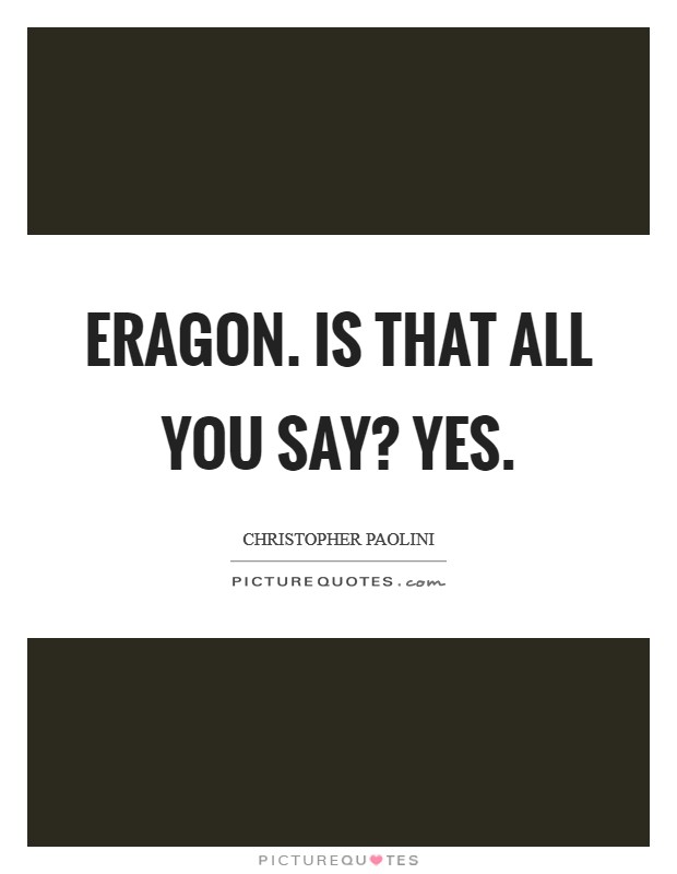 Eragon. Is that all you say? Yes Picture Quote #1