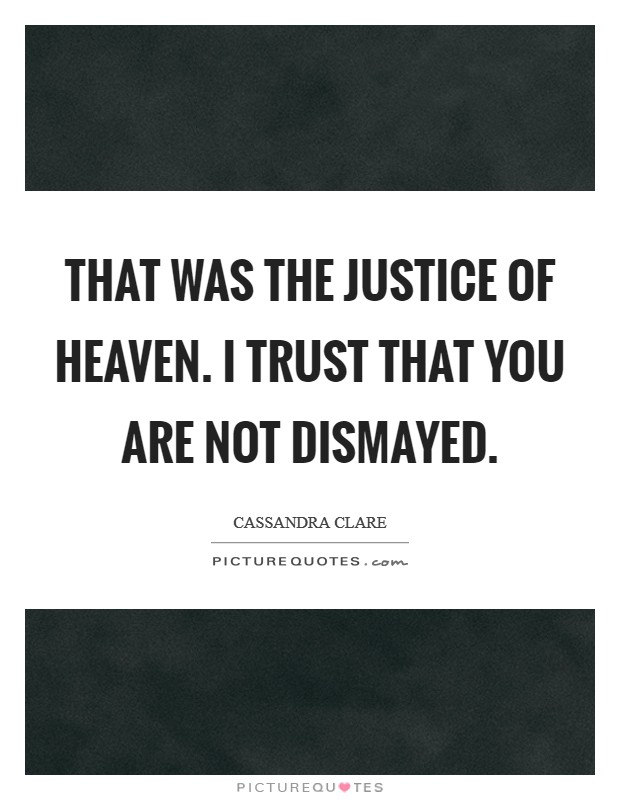 That was the justice of Heaven. I trust that you are not dismayed Picture Quote #1