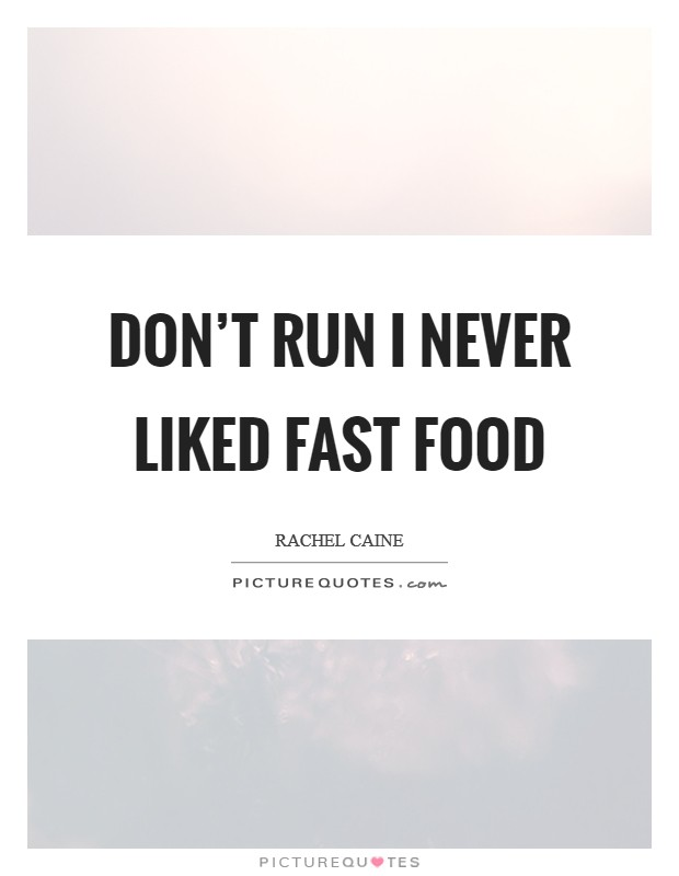 Don't run I never liked fast food Picture Quote #1