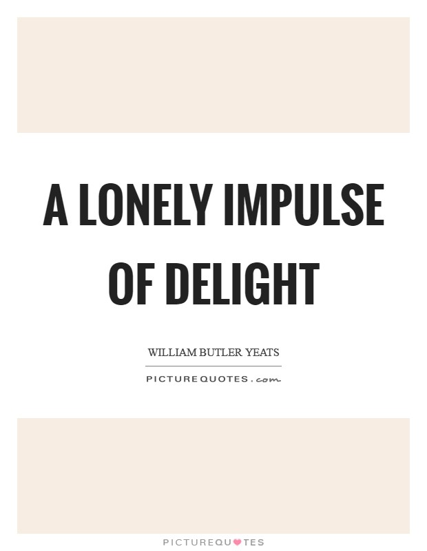 A lonely impulse of delight Picture Quote #1