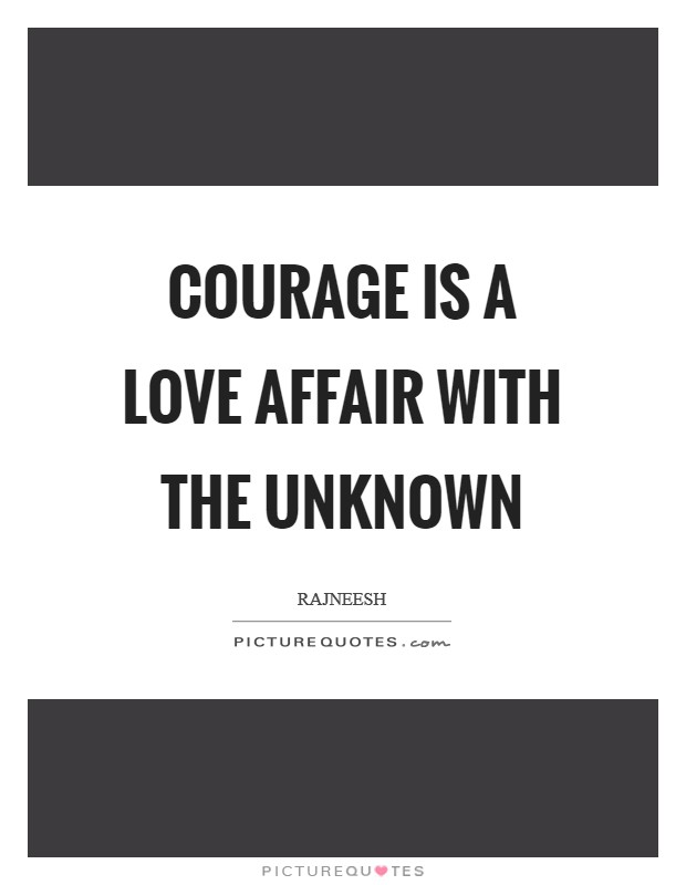 Courage Is a Love Affair with the Unknown Picture Quote #1