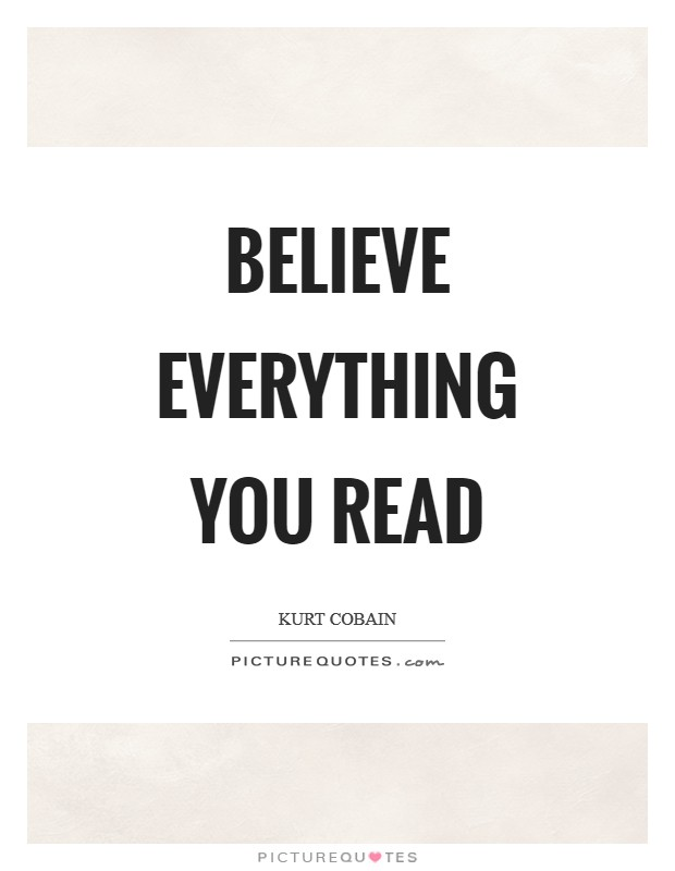 Believe everything you read Picture Quote #1