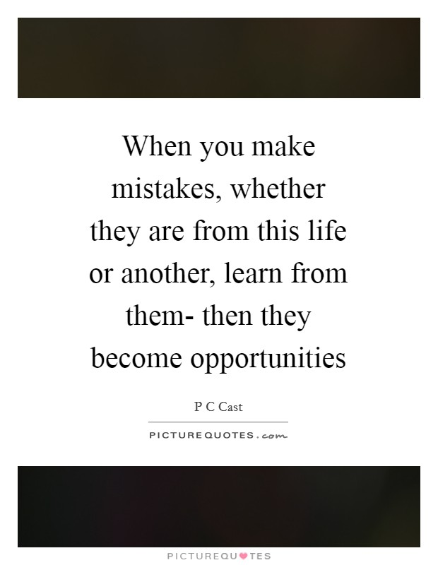When you make mistakes, whether they are from this life or another, learn from them- then they become opportunities Picture Quote #1