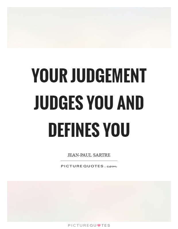 Your judgement judges you and defines you Picture Quote #1