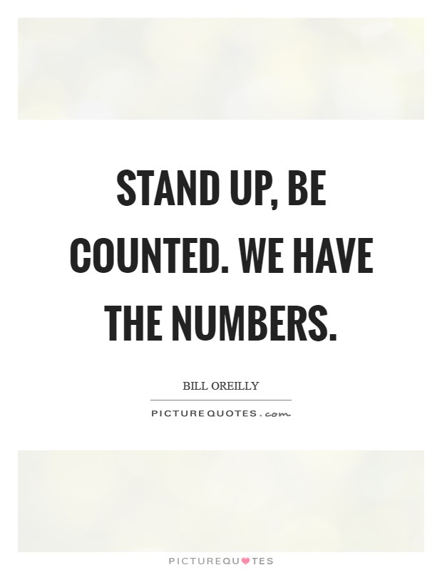Stand up, be counted. We have the numbers Picture Quote #1