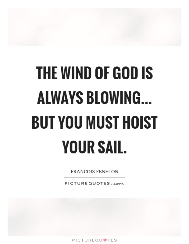 The wind of God is always blowing... but you must hoist your sail Picture Quote #1