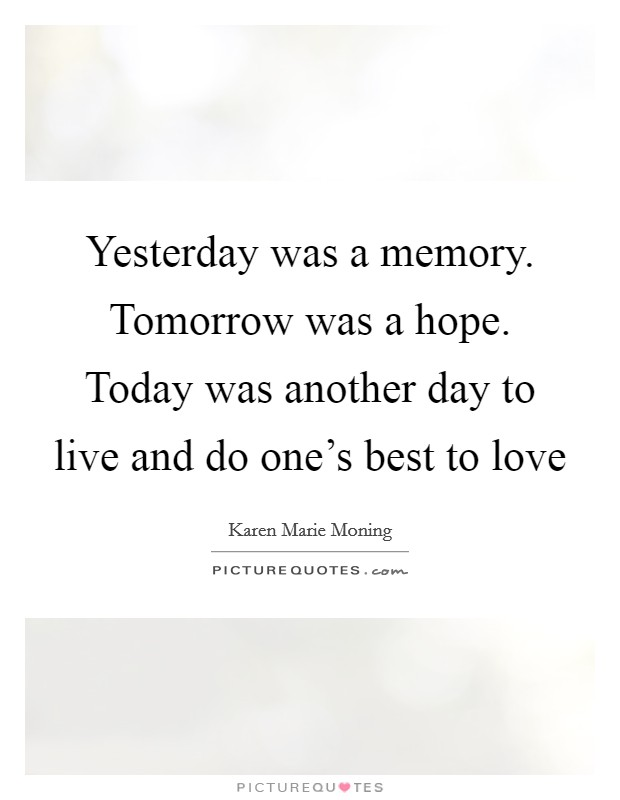 Yesterday was a memory. Tomorrow was a hope. Today was another day to live and do one's best to love Picture Quote #1