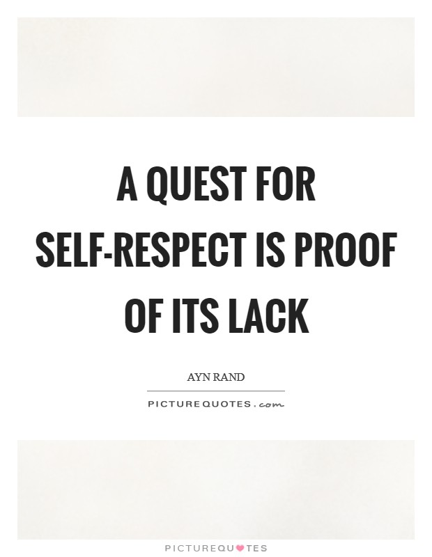 A quest for self-respect is proof of its lack Picture Quote #1