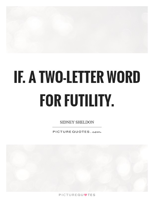 If. A two-letter word for futility Picture Quote #1