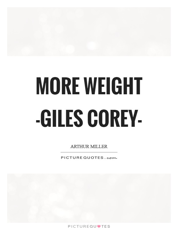 More Weight -Giles Corey- Picture Quote #1