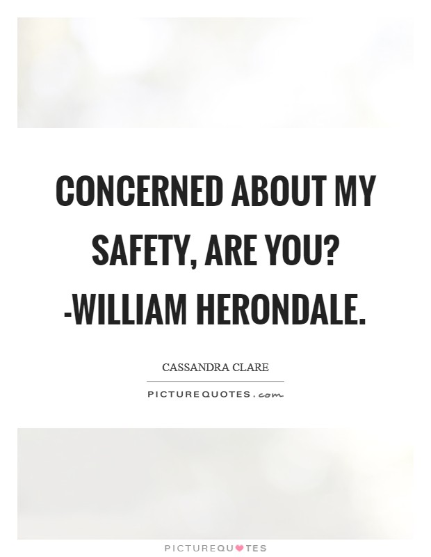 Concerned about my safety, are you? -William Herondale Picture Quote #1