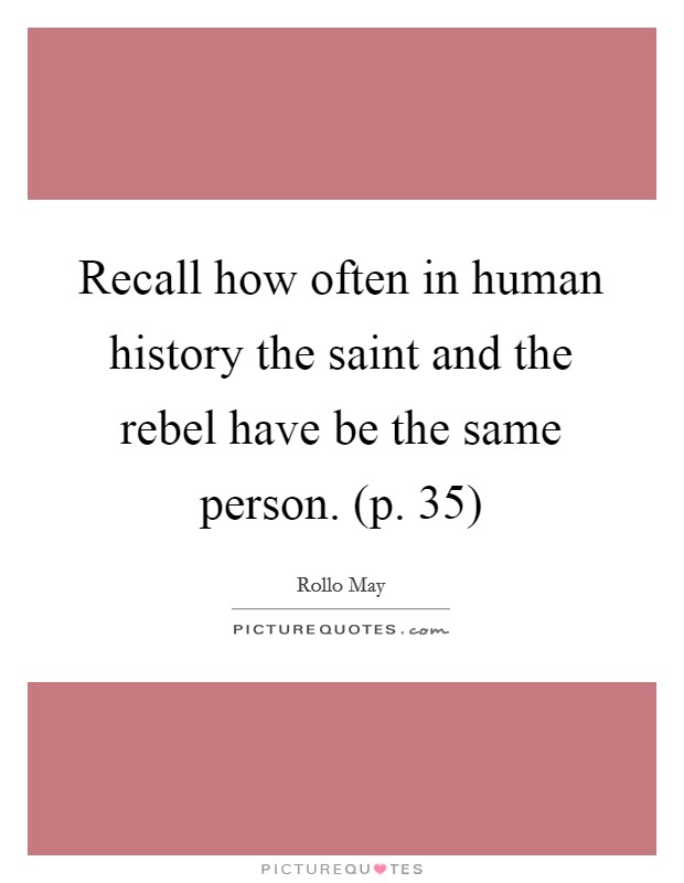 Recall how often in human history the saint and the rebel have be the same person. (p. 35) Picture Quote #1