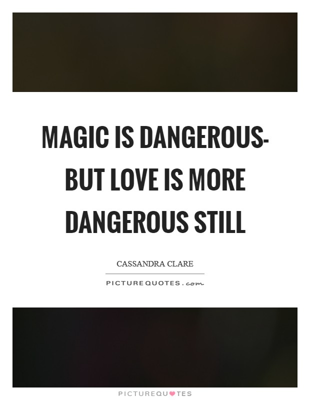 Magic is dangerous- but love is more dangerous still Picture Quote #1