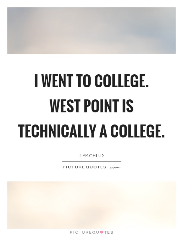 I went to college. West Point is technically a college Picture Quote #1