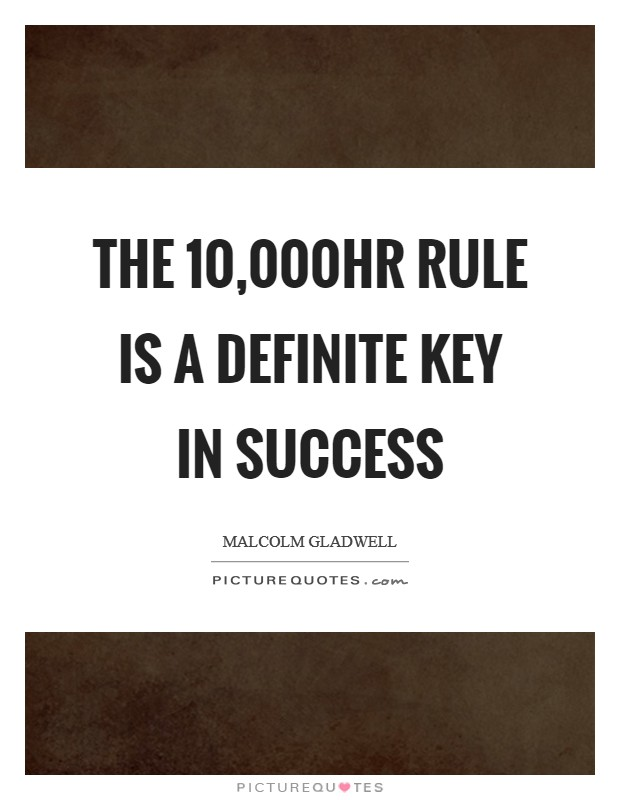 The 10,000hr rule is a definite key in success Picture Quote #1