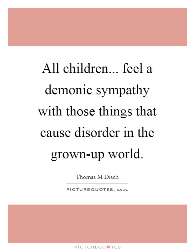 All children... feel a demonic sympathy with those things ...