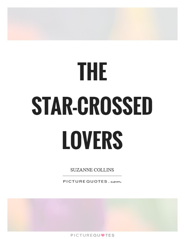 The star-crossed lovers Picture Quote #1