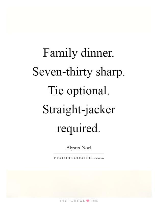 family dinner seven thirty sharp tie optional straight jacker