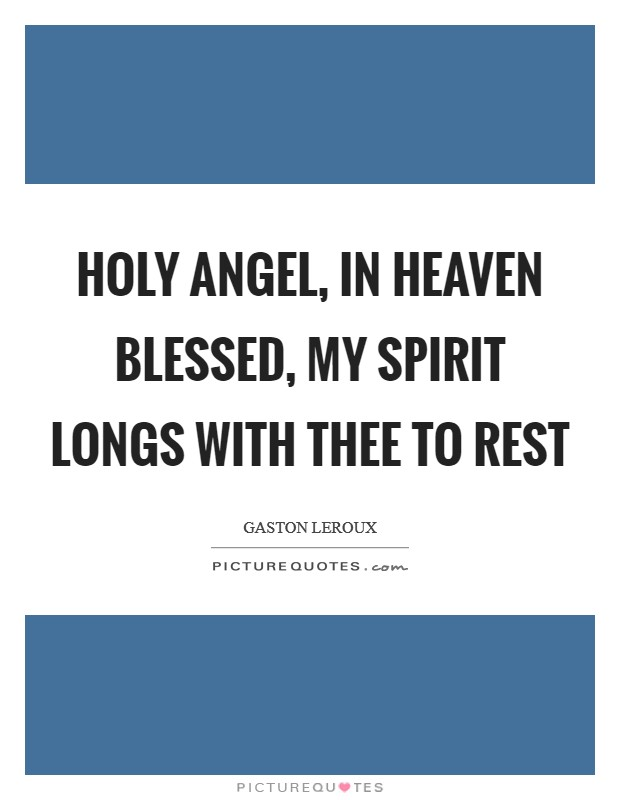 Holy angel, in Heaven blessed, My spirit longs with thee to rest Picture Quote #1