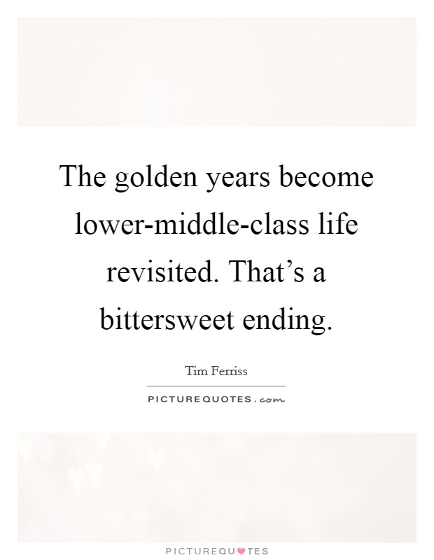 The golden years become lower-middle-class life revisited. That's a bittersweet ending Picture Quote #1
