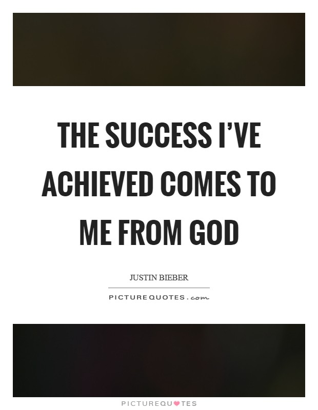 The success I've achieved comes to me from God Picture Quote #1