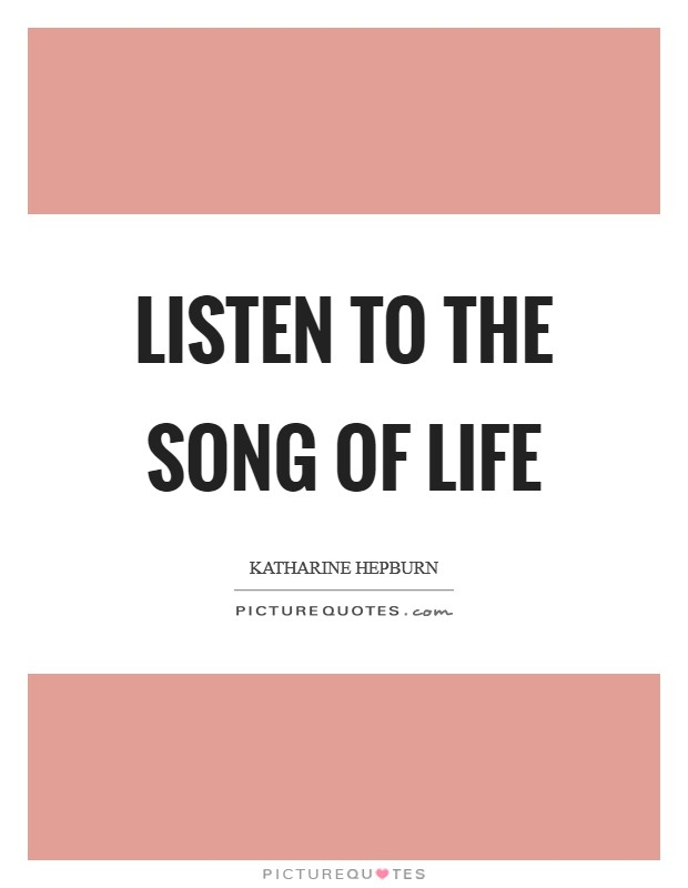 Listen to the Song of Life Picture Quote #1