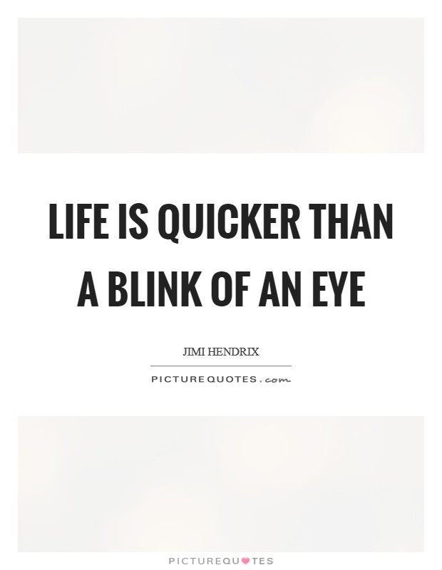 Life is Quicker Than a Blink of an Eye Picture Quote #1