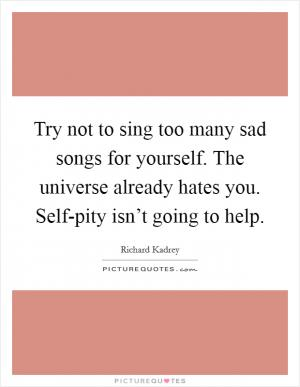 Isnt It Pity Real Problem With Special >> I Used To Have A Real Problem With Self Pity Every Time The