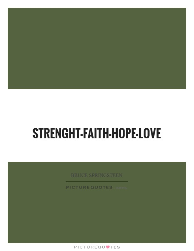 Strenght-faith-hope-love Picture Quote #1
