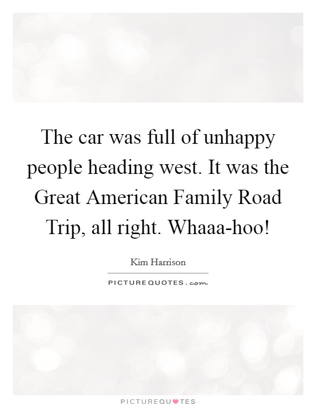The car was full of unhappy people heading west. It was the ...